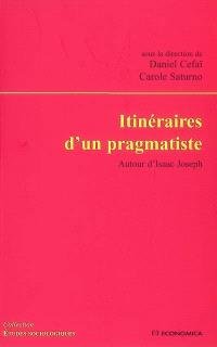 Itinéraires d'un pragmatiste : autour d'Isaac Joseph