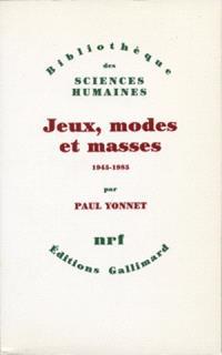 Jeux, modes et masses : la société française et le moderne : 1945-1985