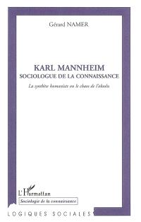 Karl Mannheim, sociologue de la connaissance : la synthèse humaniste ou le chaos de l'absolu