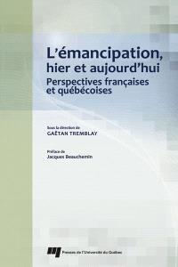 L'émancipation, hier et aujourd'hui  : perspectives françaises et québécoises