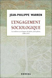 L'engagement sociologique  : la tradition sociologique du Québec francophone, 1886-1955