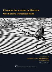 L'homme des sciences de l'homme : une histoire transdisciplinaire