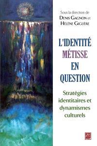 L'identité métisse en question  : stratégies identitaires et dynamismes culturels