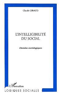 L'intelligibilité du social : chemins sociologiques