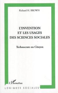 L'invention et les usages des sciences sociales : technocrate ou citoyen
