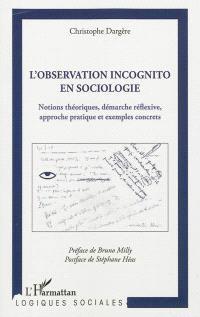 L'observation incognito en sociologie : notions théoriques, démarche réflexive, approche pratique et exemples concrets