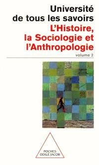 L'université de tous les savoirs. Volume 2, L'histoire, la sociologie et l'anthropologie