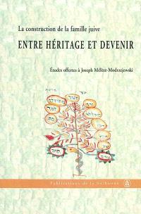 La construction de la famille juive : entre héritage et devenir : études offertes à Joseph Mélèze-Modrzejewski