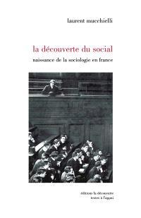 La découverte du social : naissance de la sociologie en France (1870-1914)