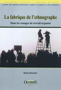 La fabrique de l'ethnographe : dans les rouages du travail organisé
