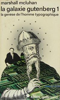 La galaxie Gutenberg : la genèse de l'homme typographique. Volume 1