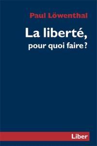 La liberté pour quoi faire
