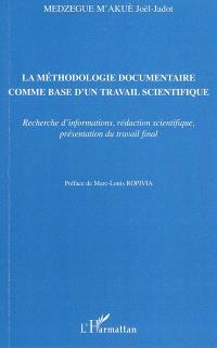 La méthodologie documentaire comme base d'un travail scientifique : recherche d'informations, rédaction scientifique, présentation du travail final