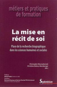 La mise en récit de soi : place de la recherche biographique dans les sciences humaines et sociales