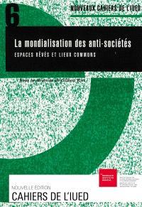 La mondialisation des anti-sociétés : espaces rêvés et lieux communs