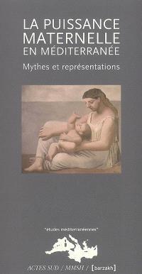 La puissance maternelle en Méditerranée : mythes et représentations