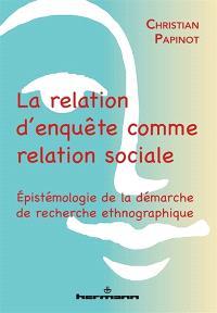 La relation d'enquête comme relation sociale : épistémologie de la démarche de recherche ethnographique