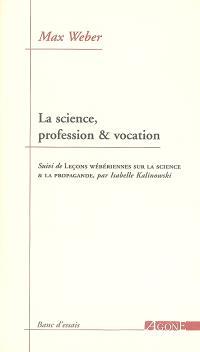 La science, profession et vocation. Suivi de Leçons wébériennes sur la science et la propagande