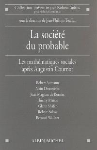 La société du probable : les mathématiques sociales après Augustin Cournot : conférence du Centre Cournot pour la recherche en économie