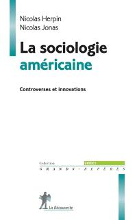 La sociologie américaine : controverses et innovations