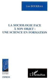 La sociologie face à son objet : une science en formation