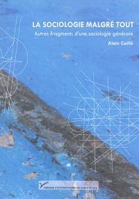 La sociologie malgré tout : autres fragments d'une sociologie générale