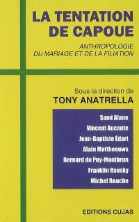 La tentation de Capoue : anthropologie du mariage et de la filiation