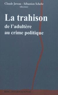 La trahison : de l'adultère au crime politique