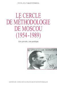 Le Cercle de méthodologie de Moscou (1954-1989) : une pensée, une pratique