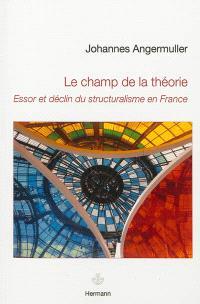 Le champ de la théorie : essor et déclin du structuralisme en France