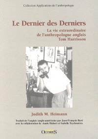 Le dernier des derniers : la vie extraordinaire de l'anthropologue anglais Tom Harrisson