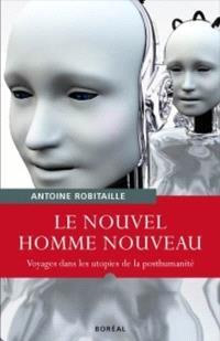 Le nouvel homme nouveau  : voyages dans les utopies de la posthumanité
