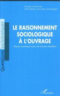 Le raisonnement sociologique à l'ouvrage : théorie et pratiques autour de Christian de Montlibert
