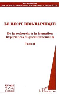 Le récit biographique. Volume 2, De la recherche à la formation : expériences et questionnements