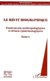 Le récit biographique. Volume 1, Fondements anthropologiques et débats épistémologiques