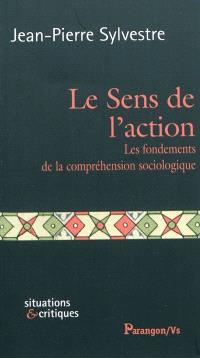 Le sens de l'action : les fondements de la compréhension sociologique