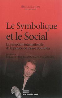 Le symbolique et le social : la réception internationale de la pensée de Pierre Bourdieu : actes du colloque, Cerisy-la-Salle, 12-19 juillet 2001