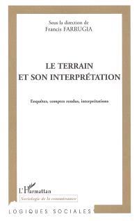 Le terrain et son interprétation : enquêtes, comptes rendus, interprétation