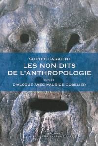 Les non-dits de l'anthropologie. Suivi de Dialogue avec Maurice Godelier