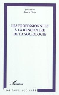 Les professionnels à la rencontre de la sociologie