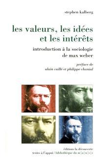 Les valeurs, les idées et les intérêts : introduction à la sociologie de Max Weber