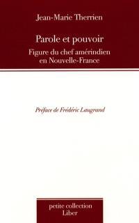 Parole et pouvoir  : figure du chef amérindien en Nouvelle-France
