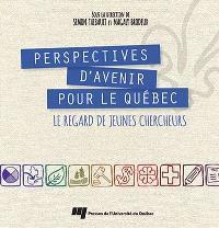 Perpectives d'avenir pour le Québec  : le regard de jeunes chercheurs