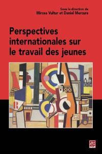 Perspectives internationales sur le travail des jeunes