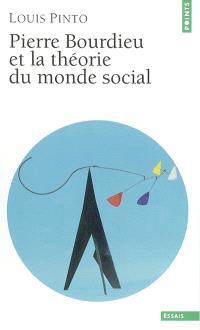 Pierre Bourdieu et la théorie du monde social