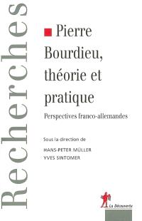 Pierre Bourdieu, théorie et pratique : perspectives franco-allemandes