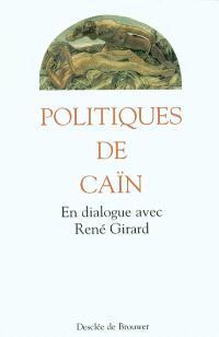 Politiques de Caïn : en dialogue avec René Girard
