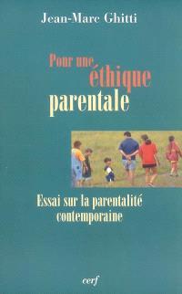Pour une éthique parentale : essai sur la parentalité contemporaine