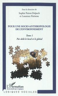 Pour une socio-anthropologie de l'environnement. Volume 1, Par-delà le local et le global
