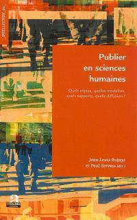Publier en sciences humaines : quels enjeux, quelles modalités, quels supports, quelle diffusion ?